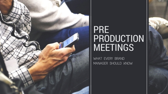 Pre Production Meetings:  What Every Brand Manager Should Know